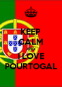 KEEP CALM AND I LOVE POURTOGAL - Personalised Poster A4 size