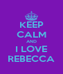 KEEP CALM AND I LOVE REBECCA - Personalised Poster A4 size