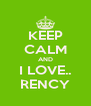 KEEP CALM AND I LOVE.. RENCY - Personalised Poster A4 size