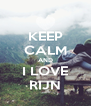 KEEP CALM AND I LOVE RIJN - Personalised Poster A4 size