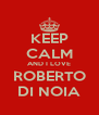 KEEP CALM AND I LOVE ROBERTO DI NOIA - Personalised Poster A4 size