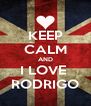 KEEP CALM AND I LOVE  RODRIGO - Personalised Poster A4 size