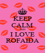 KEEP CALM AND I LOVE ROFAIDA - Personalised Poster A4 size