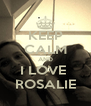 KEEP CALM AND I LOVE  ROSALIE - Personalised Poster A4 size
