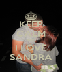 KEEP CALM AND I LOVE SANDRA - Personalised Poster A4 size