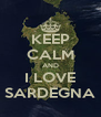 KEEP CALM AND I LOVE SARDEGNA - Personalised Poster A4 size