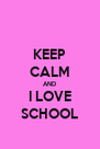 KEEP CALM AND I LOVE SCHOOL - Personalised Poster A4 size