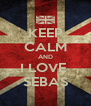 KEEP CALM AND I LOVE  SEBAS - Personalised Poster A4 size