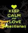 KEEP CALM AND I LOVE Sebastianas - Personalised Poster A4 size
