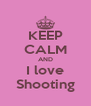 KEEP CALM AND I love Shooting - Personalised Poster A4 size