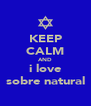 KEEP CALM AND i love sobre natural - Personalised Poster A4 size