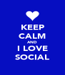 KEEP CALM AND I LOVE SOCIAL - Personalised Poster A4 size