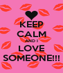 KEEP CALM AND I LOVE SOMEONE!!! - Personalised Poster A4 size