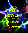 KEEP CALM AND I love Steve - Personalised Poster A4 size