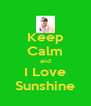 Keep Calm and I Love Sunshine - Personalised Poster A4 size
