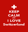 KEEP CALM and I LOVE Switzerland - Personalised Poster A4 size
