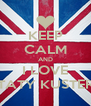 KEEP CALM AND I LOVE TATY KUSTER - Personalised Poster A4 size