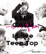 KEEP CALM AND I Love Teen Top  - Personalised Poster A4 size