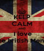 KEEP CALM AND  I love the british Men's - Personalised Poster A4 size