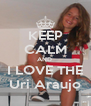 KEEP CALM AND  I LOVE THE Uri Araujo - Personalised Poster A4 size