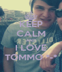 KEEP CALM AND I LOVE TOMMO *-* - Personalised Poster A4 size