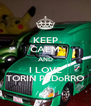 KEEP CALM AND I LOVE TORIN PEDoRRO - Personalised Poster A4 size