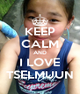KEEP CALM AND I LOVE TSELMUUN - Personalised Poster A4 size