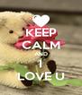 KEEP CALM AND I LOVE U - Personalised Poster A4 size