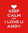 KEEP CALM AND I LOVE U ANDY - Personalised Poster A4 size