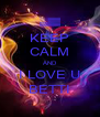 KEEP CALM AND I LOVE U BETTI - Personalised Poster A4 size