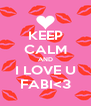 KEEP CALM AND I LOVE U FABI<3 - Personalised Poster A4 size