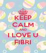 KEEP CALM AND I LOVE U FIBRI - Personalised Poster A4 size