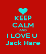 KEEP CALM AND I LOVE U  Jack Hare - Personalised Poster A4 size