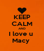 KEEP CALM AND I love u  Macy  - Personalised Poster A4 size