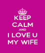 KEEP CALM AND I LOVE U MY WIFE - Personalised Poster A4 size