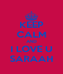 KEEP CALM AND I LOVE U SARAAH - Personalised Poster A4 size