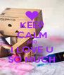 KEEP CALM AND I LOVE U SO MUCH - Personalised Poster A4 size