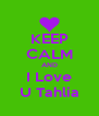 KEEP CALM AND I Love U Tahlia - Personalised Poster A4 size