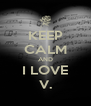 KEEP CALM AND I LOVE V. - Personalised Poster A4 size