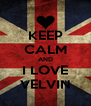 KEEP CALM AND I LOVE VELVIN - Personalised Poster A4 size