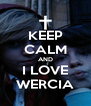 KEEP CALM AND I LOVE WERCIA - Personalised Poster A4 size