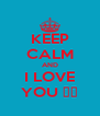 KEEP CALM AND I LOVE YOU ♥♥ - Personalised Poster A4 size