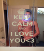 KEEP CALM AND I LOVE YOU<3 - Personalised Poster A4 size