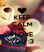 KEEP CALM AND I LOVE YOU :3 - Personalised Poster A4 size