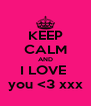 KEEP CALM AND I LOVE  you <3 xxx - Personalised Poster A4 size