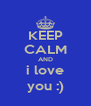 KEEP CALM AND i love you :) - Personalised Poster A4 size