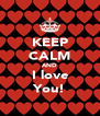 KEEP CALM AND I love You! - Personalised Poster A4 size
