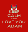 KEEP CALM AND I LOVE YOU  ADAM - Personalised Poster A4 size