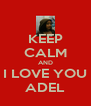 KEEP CALM AND I LOVE YOU ADEL - Personalised Poster A4 size