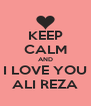 KEEP CALM AND I LOVE YOU ALI REZA - Personalised Poster A4 size